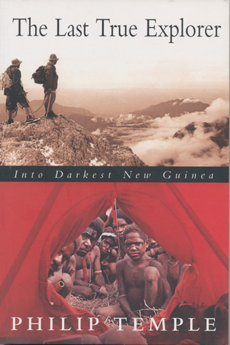The Last True Explorer: Into Darkest New Guinea